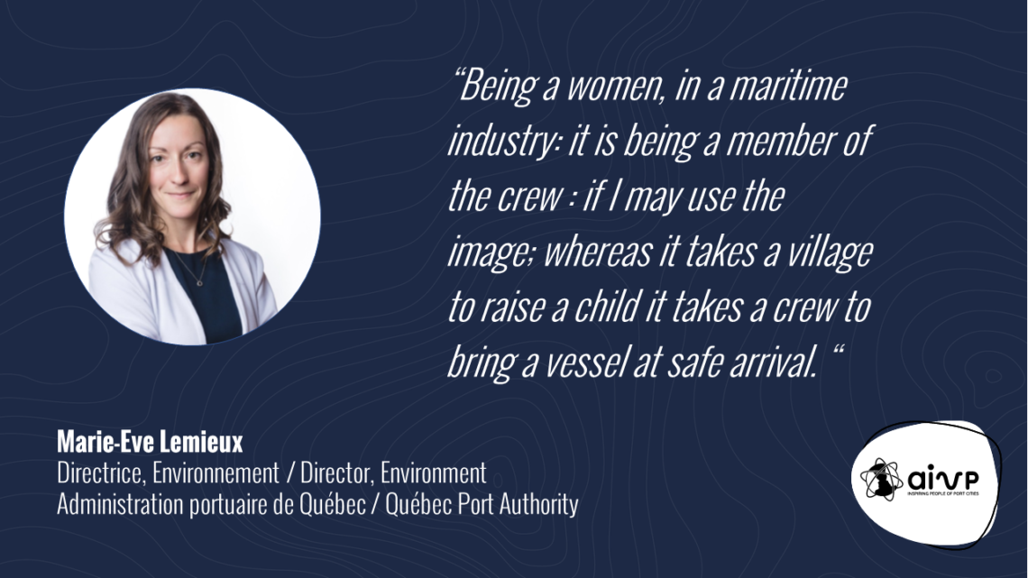 quote about women in ports by Marie-Eve LEMIEUX Being a women, in a maritime industry: it is being a member of the crew : if I may use the image; whereas it takes a village to raise a child it takes a crew to bring a vessel at safe arrival.