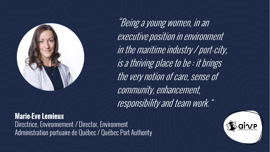 """quote about women in ports by Marie-Eve LEMIEUX """"Being a young women, in an executive position in environment in the maritime industry / port-city, is a thriving place to be : it brings the very notion of care, sense of community, enhancement, responsibility and team work."""""""
